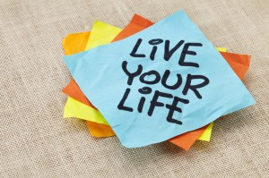 Live the life you want to live