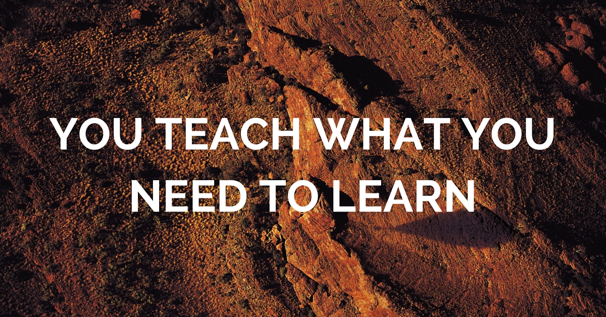 teach what you need to learn